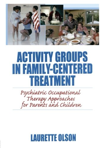 Activity Groups in Family-Centered Treatment: Psychiatric Occupational Therapy Approaches for Parents and Children