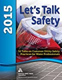 img - for Let's Talk Safety 2015: 52 Talks on Common Utility Safety Practices for Water Professionals book / textbook / text book