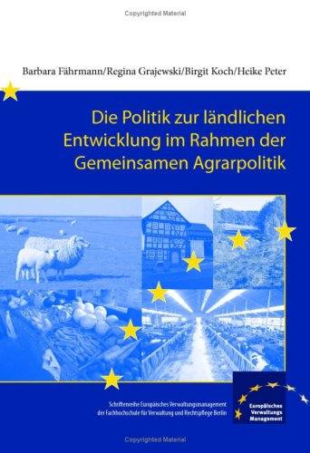 Die Politik zur ländlichen Entwicklung im Rahmen der Gemeinsamen Agrarpolitik (Schriftenreihe Europäisches Verwaltungsmenagement)