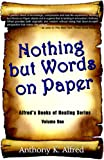 Nothing but Words on Paper, Anthony K. Alfred, 097941184X