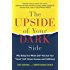 "The Upside of Your Dark Side: Why Being Your Whole Self--Not Just Your ""Good"" Self--Drives Success and Fulfillment"