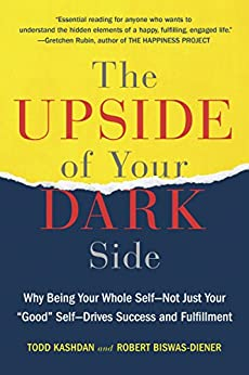 The Upside Of Your Dark Side Why Being Your Whole Self