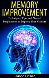 Memory Improvement: Techniques, Tips, and Natural Supplements to Improve Your Memory (Memory, Memory Improvement, Memory Training, Brain Training, NLP) (English Edition)