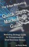 Quick Start Marketing Guide: Marketing Guide for Entrepreneurs & Small Business Owners (Quick Start Marketing Guides Book 1)