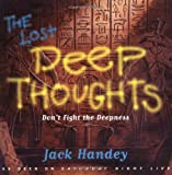 Lost Deep Thoughts: Don't Fight the Deepness