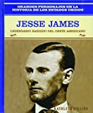 Jesse James: Legendario Bandido Del Oeste Americano/Bank Robber of the American West (Grandes Personajes En LA Historia De Los Estados Unidos) (Spanish Edition)
