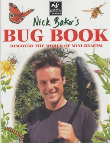 Nick Baker's Bug Book: Discover the World of Mini-beasts! by Nick Baker (2002-08-15)