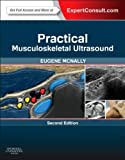 Practical Musculoskeletal Ultrasound : Expert Consult:Online and Print, McNally, Eugene, 0702034770