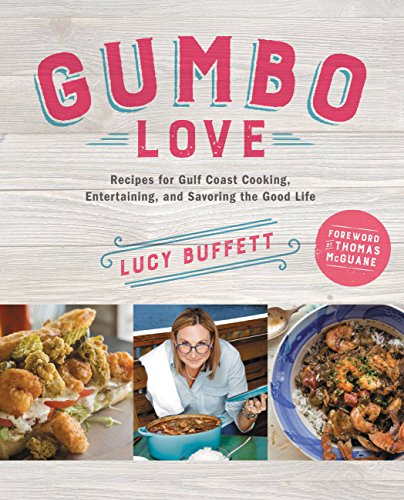 Gumbo Love: Recipes for Gulf Coast Cooking, Entertaining, and Savoring the Good Life -