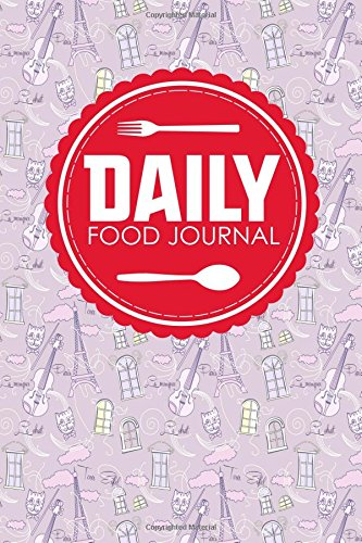 Daily Food Journal: Calorie Tracking Journal, Food Journal For Ibs, Food Tracking Log, Space For Meals, Amounts, Calories, Body Weight, Exercise & Water, Cute Paris & Music Cover (Volume 47)