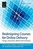 Redesigning Courses for Online Delivery : Design, Interaction, Media and Evaluation, Robyn E. Parker, 1781906904