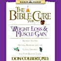 The Bible Cure for Weight Loss and Muscle Gain: Ancient Truths, Natural Remedies and the Latest Findings for Your Health Today Audiobook by Don Colbert Narrated by Steve Hiller