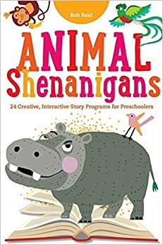 Book Animal Shenanigans: Twenty-four Creative, Interactive Story Programs for Preschoolers by Rob Reid (2014-12-17)