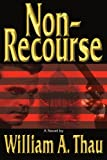 Non-Recourse, William Thau, 0595327192