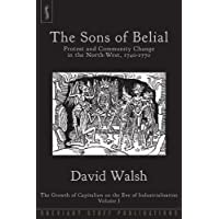 The Sons of Belial: Protest and Community Change in the North-West, 1740-1770 (The Growth of Capitalism on the Eve of Industriali)