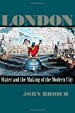 London: Water and the Making of the Modern City (Pittsburgh Hist Urban Environ)