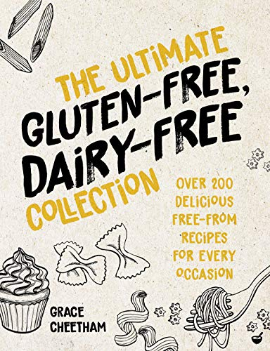 The Ultimate Gluten-Free, Dairy-Free Collection: Over 200 delicious, free-from recipes for every occasion by Grace Cheetham