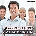 Be a Brilliant Salesperson - Subliminal Messages: Become a Selling Sensation, with Subliminal Messages Speech by  Subliminal Guru Narrated by  Subliminal Guru