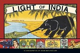 Light of India: A Conflagration of Indian Matchbox Art by [Dotz, Warren]
