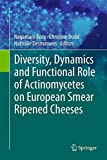Diversity, Dynamics and Functional Role Actinomycetes on European Smear Ripened Cheeses, , 3319104632