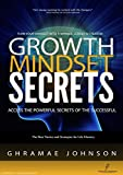 Growth Mindset Secrets: Access The Powerful Secrets Of The Successful