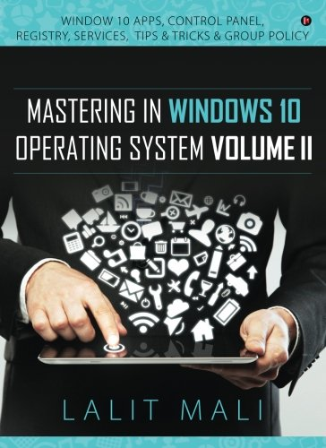 Mastering in Windows 10 Operating System Volume II: Window 10 Apps, Control Panel, Registry, Services,Tips & Tricks & Group Policy by Notion Press, Inc.
