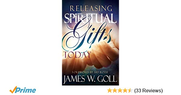 Releasing spiritual gifts today james w goll sid roth releasing spiritual gifts today james w goll sid roth 9781629116044 amazon books negle Choice Image