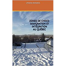 ZONES DE CHOCS: IMMIGRATION ET INTÉGRATION AU QUÉBEC (French Edition)