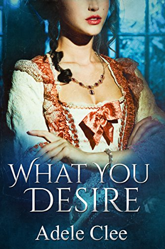 What You Desire (Anything for Love Book 1) by [Clee, Adele]