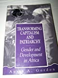 Transforming Capitalism and Patriarchy : Gender and Development in Africa, Gordon, April A., 1555876293