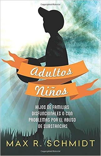 Adultos Niños: Hijos de Familias Disfuncionales o con Problemas por el Abuso de Sustancias: Volume 1 Adultos Ninos: Amazon.es: Max R. Schmidt, Fiona Jayde: ...