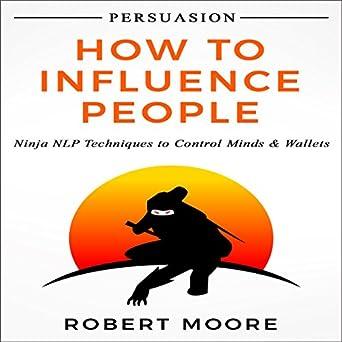 Amazon.com: Persuasion: How to Influence People: Ninja NLP ...
