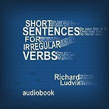 Short sentences for irregular verbs Audiobook by Richard Ludvik Narrated by Richard Ludvik