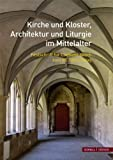 Kirche und Kloster, Architektur und Liturgie Im Mittelalter : Festschrift Fur Clemens Kosch Zum 65. Geburtstag, Beuckers, Klaus Gereon and den Hartog, Elizabeth, 3795426812