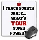 3dRose LLC 8 x 8 x 0.25 Inches Mouse Pad, I Teach Fourth Grade Whats Your Super Power (mp_183638_1)