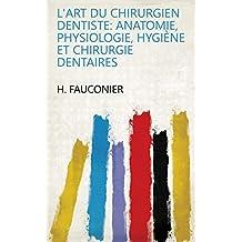 L'art du chirurgien dentiste: anatomie, physiologie, hygiène et chirurgie dentaires (French Edition)