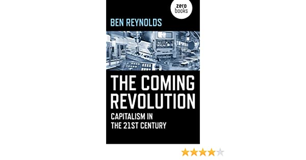 The Coming Revolution: Capitalism in the 21st Century (English Edition) eBook: Reynolds, Ben: Amazon.es: Tienda Kindle