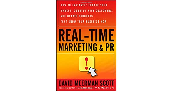 Real-Time Marketing and PR: How to Instantly Engage Your Market, Connect with Customers, and Create Products That Grow Your Business Now: Amazon.es: David ...