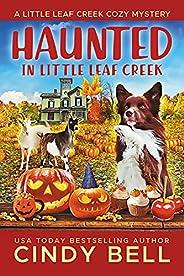 Haunted in Little Leaf Creek (A Little Leaf Creek Cozy Mystery Book 9)