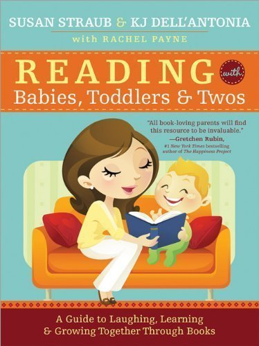 Reading with Babies, Toddlers and Twos, 2E: A Guide to Laughing, Learning and Growing Together Through Books by KJ Dell'Antonia (April 25 2013)