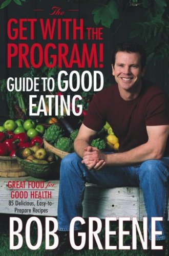 THE GET WITH THE PROGRAM! GUIDE TO GOOD EATING: GREAT FOOD FOR GOOD HEALTH by Greene, Bob ( Author ) on Dec-31-2002[ Hardcover (Greenes Guides)