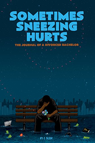 Sometimes Sneezing Hurts: The Journal of a Divorced Bachelor