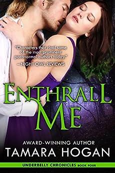 Enthrall Me (Underbelly Chronicles Book 4) by [Hogan, Tamara]