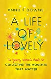 Book cover from A Life of Lovely: The Young Womans Guide to Collecting the Moments That Matter by Annie F. Downs