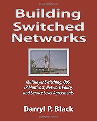 Building Switched Networks: Multilayer Switching, QoS, IP Multicast, Network Policy, and Service Level Agreements (Professional Computing S)