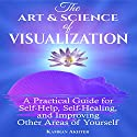 The Art & Science of Visualization: A Practical Guide for Self-Help, Self-Healing, and Improving Other Areas of Yourself Audiobook by K. Akhter Narrated by Jeremy Vore