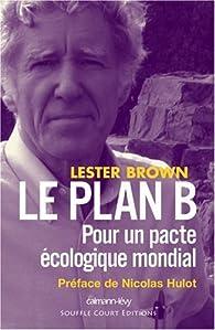 Le plan B : Pour un pacte écologique mondial par Lester R. Brown
