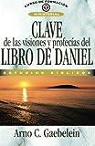 Clave de las visiones y profecías del libro de Daniel (Spanish Edition)