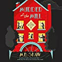 Murder at the Mill: The Mill, Book 1 Audiobook by M. B. Shaw Narrated by Penelope Rawlins