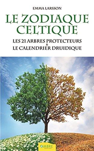 Le Zodiaque celtique - Les 21 arbres protecteurs & le calendrier druidique por Emma Larsson